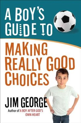A Boy's Guide to Making Really Good Choices  -     By: Jim George