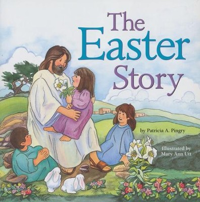 The Easter Story, Softcover   -     By: Patricia A. Pingry     Illustrated By: Mary Ann Utt