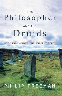 The Philosopher and the Druids: A Journey Among the Ancient Celts - eBook  -     By: Philip Freeman