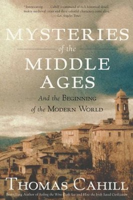 Mysteries of the Middle Ages, and the Beginning of the Modern World  -     By: Thomas Cahill
