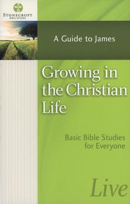 Growing in the Christian Life: A Guide to James (James)   -     By: Stonecroft Ministries