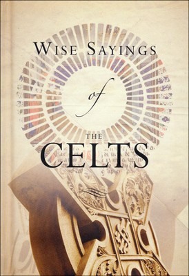 Wise Sayings of the Celts  -     By: Andrea Skevington