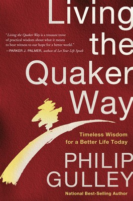 Living the Quaker Way: Timeless Wisdom for a Better Life Today  -     By: Philip Gulley