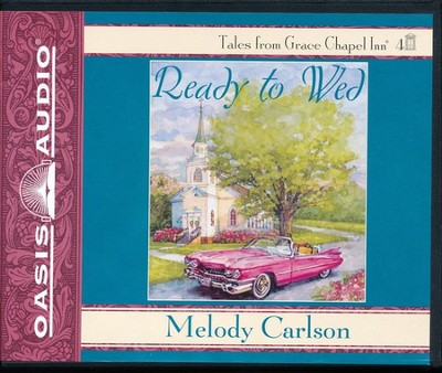 Ready to Wed, Grace Chapel Inn Series #4 Unabridged Audiobook   -     By: Melody Carlson