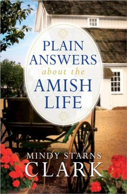 Plain Answers About the Amish Life  -     By: Mindy Starns Clark