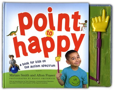 Point to Happy: A Book for Kids on the Autism Spectrum   -     By: Miriam Smith