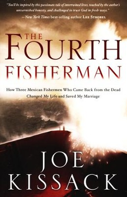 The Fourth Fisherman: How Three Mexican Fishermen Who Came Back from the Dead Changed My Life and Saved My Marriage  -     By: Joe Kissack