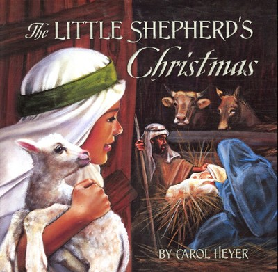The Little Shepherd's Christmas  -     By: Carol Heyer