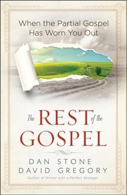 The Rest of the Gospel: When the Partial Gospel Has Worn You Out  -     By: Dan Stone, David Gregory
