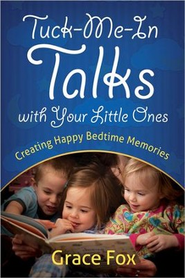 Tuck-Me-In Talks with Your Little Ones: Creating Happy Bedtime Memories  -     By: Grace Fox
