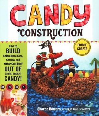 Candy Construction   -     By: Sharon Bowers