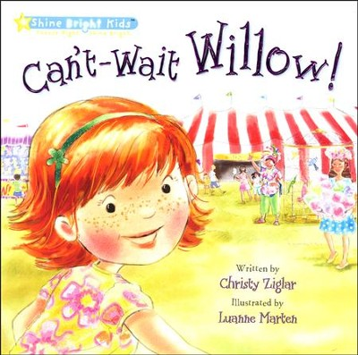 Can't-Wait Willow!  -     By: Christy Ziglar     Illustrated By: Luanne Marten