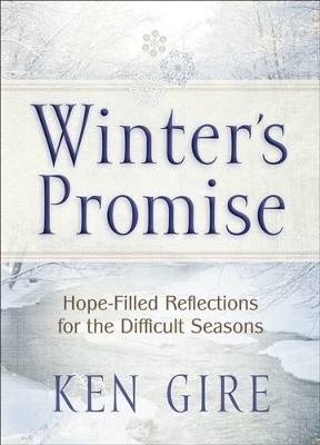 Winter's Promise: Hope-Filled Reflections for the Difficult Seasons  -     By: Ken Gire