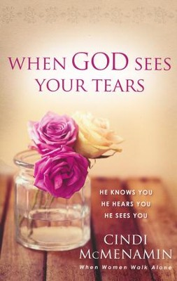 When God Sees Your Tears: He Knows You, He Hears You, He Sees You  -     By: Cindi McMenamin