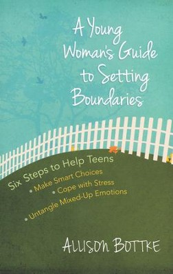 A Young Woman's Guide to Setting Boundaries: Six Steps to Help Teens*Make Smart Choices*Cope with Stress*Untangle Mixed-Up Emotions  -     By: Allison Bottke