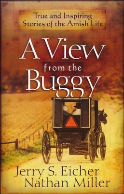 A View from the Buggy: True and Inspiring Stories of the Amish Life  -     By: Jerry S. Eicher, Nathan Miller