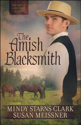 The Amish Blacksmith, The Men of Lancaster County Series #2   -     By: Mindy Starns Clark, Susan Meissner