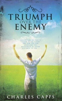Triumph Over The Enemy: Understanding Paul's Thorn In The Flesh  -     By: Charles Capps