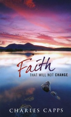 Faith That Will Not Change  -     By: Charles Capps