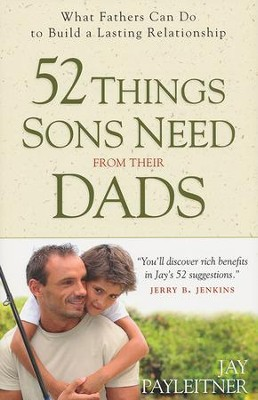 52 Things Sons Need from Their Dads: What Fathers Can Do to Build a Lasting Relationship  -     By: Jay Payleitner