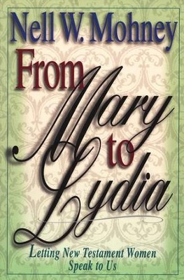 From Mary to Lydia: Letting New Testament Women Speak to Us  -     By: Nell W. Mohney