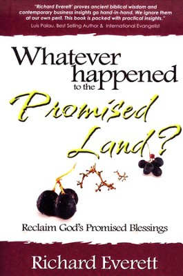 Whatever Happened to The Promised Land: How to Reclaim God's Promised Blessings  -     By: R. Richard Everett