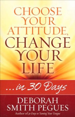 Choose Your Attitude, Change Your Life ...in 30 Days  -     By: Deborah Smith Pegues