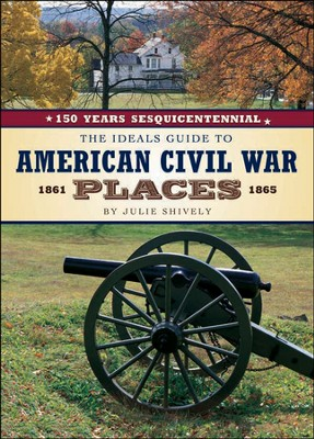 The Ideals Guide to American Civil War Places   -     By: Julie Shively