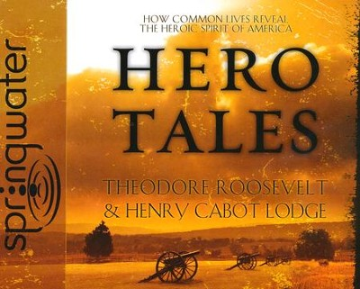 Hero Tales: Unabridged Audiobook on CD  -     By: Theodore Roosevelt, Henry Cabot Lodge