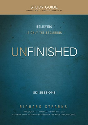 Unfinished Participant's Guide: Believing Is Only the Beginning  -     By: Richard Stearns