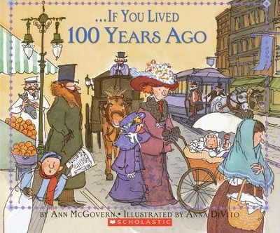If You Lived 100 Years Ago  -     By: Ann Mcgovern     Illustrated By: Anna Divito
