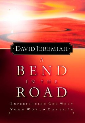 A Bend in the Road: Finding God When Your World Caves In - eBook  -     By: Dr. David Jeremiah