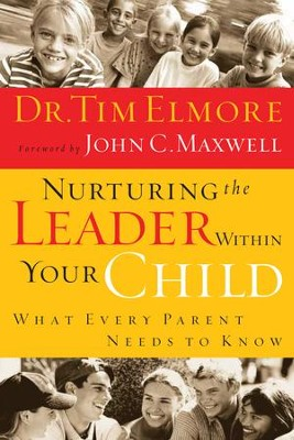 Nurturing the Leader Within Your Child: What Every Parent Needs to Know - eBook  -     By: Dr. Tim Elmore, John C. Maxwell