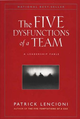 The Five Dysfunctions of a Team: A Leadership Fable   -     By: Patrick Lencioni