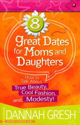 8 Great Dates for Moms and Daughters: How to Talk About True Beauty, Cool Fashion, and...Modesty!  -     By: Dannah Gresh