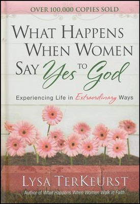 What Happens When Women Say Yes to God Deluxe Edition: Experiencing Life in Extraordinary Ways  -     By: Lysa TerKeurst