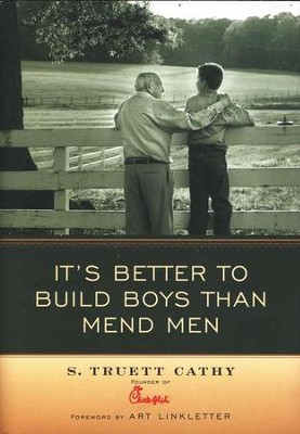 It's Better to Build Boys Than Mend Men   -     By: S. Truett Cathy