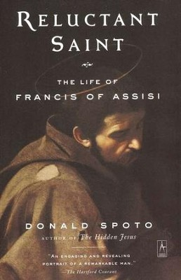 Reluctant Saint: The Life of Francis of Assisi   -     By: Donald Spoto