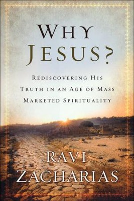 Why Jesus? Rediscovering His Truth in an Age of Mass Market Spirituality - Slightly Imperfect  -     By: Ravi Zacharias