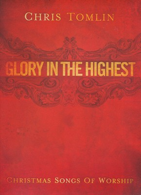 Glory In the Highest: Christmas Songs of Worship,  Songbook  -     By: Chris Tomlin