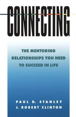 Connecting: The Mentoring Connections   -     By: Paul D. Stanley, J. Robert Clinton