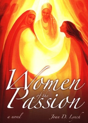 Women of the Passion   -     By: Joan D. Lynch