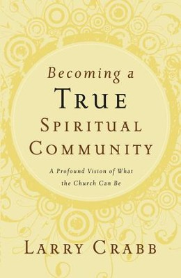 Becoming a True Spiritual Community: A Profound Vision of What the Church Can Be - eBook  -     By: Larry Crabb