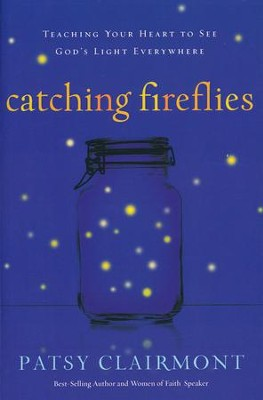Catching Fireflies: Teaching Your Heart to See God's Light Everywhere  -     By: Patsy Clairmont