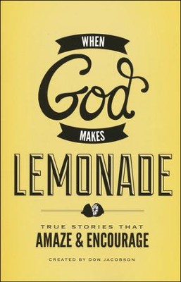 When God Makes Lemonade: True Stories That Amaze &  Encourage  -     By: Don Jacobson