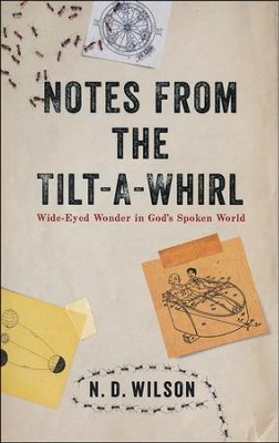 Notes From the Tilt-A Whirl: Wide-Eyed Wonder in God's Spoken World  -     By: N.D. Wilson