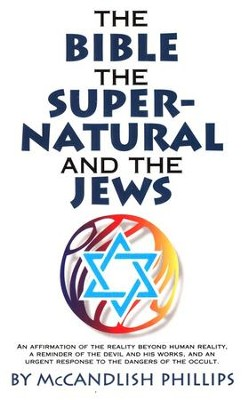 The Bible, the Supernatural, & the Jews    -     By: McCandlish Phillips