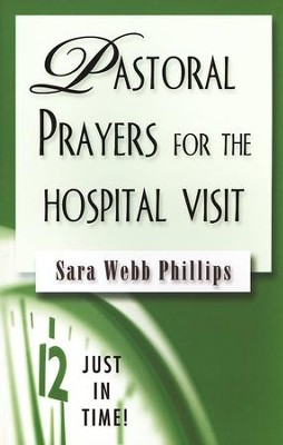 Pastoral Prayers for the Hospital Visit  -     By: Sara Webb Phillips