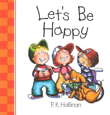 Let's Be Happy   -     By: P.K. Hallinan     Illustrated By: P.K. Hallinan