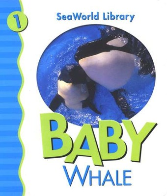 SeaWorld Library #1: Baby Whale   -     By: Julie Shively